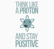 Think like a proton and stay positive Baby Tee
