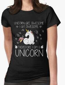 Unicorns Are Awesome Therefore I Am A Unicorn, Funny Gift Womens Fitted T-Shirt