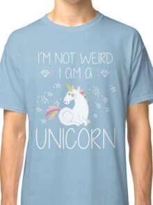 I'm Not Weird I'm A Unicorn Funny Gift, Funny Quotes, Cute Unicorn Design, Vintage Classic T-Shirt