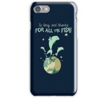So Long, and Thanks for All the Fish iPhone Case/Skin