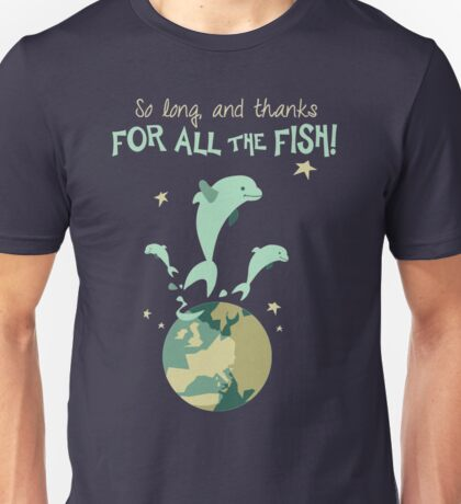 So Long, and Thanks for All the Fish Unisex T-Shirt