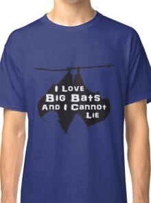 I love big bats and I cannot lie Classic T-Shirt