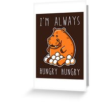 Always Hungry Greeting Card