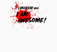 It's Monday and I am Awesome! - Light T-Shirt Version Unisex T-Shirt