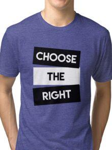 Choose the Right (Black and White)- LDStreetwear Tri-blend T-Shirt