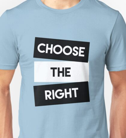 Choose the Right (Black and White)- LDStreetwear Unisex T-Shirt