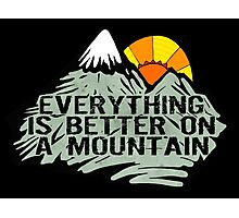 Everything is better on a mountain. Photographic Print