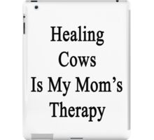 Healing Cows Is My Mom's Therapy  iPad Case/Skin
