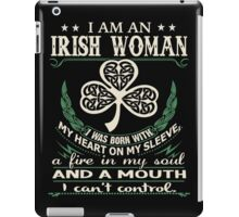 I am an Irish Woman I was born With My Heart On my Sleeve, a Fire in my soul, and a Mouth, I Can't Control - Best gift for an Irish Woman iPad Case/Skin