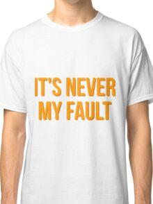 """It's never my fault"" original design Classic T-Shirt"