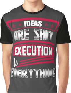Ideas are shit, execution is everything Graphic T-Shirt