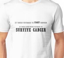 courage to fight & survive cancer~ Unisex T-Shirt