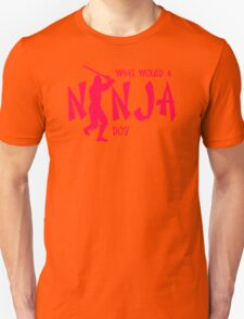 What Would A Ninja Do Unisex T-Shirt