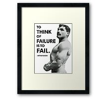 To Fail - Arthur Saxon Old School Bodybuilding Motivation Framed Print