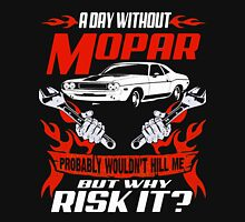 A Day Without Mopar Probably wouldn't hill me but why risk it? Unisex T-Shirt