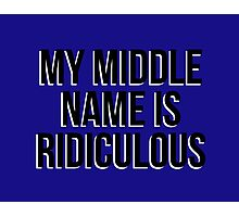 """My middle name is ridiculous"" original design Photographic Print"