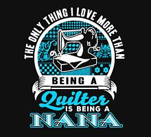 The Only Thing I love More Than Being A Quilter is being a Nana Womens Fitted T-Shirt