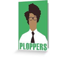 IT Crowd PLOPPERS! Greeting Card