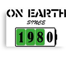 On Earth Since 1980 Canvas Print