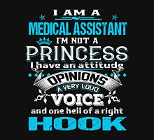 I am a Medical Assistant I am not a Princess I Have an attitude Opinions a very Loud Voice and one Hell of a right Hook Womens Fitted T-Shirt