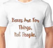 Boxes are For Things Unisex T-Shirt