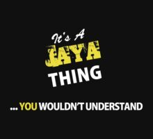 It's A JAYA thing, you wouldn't understand !! by satro