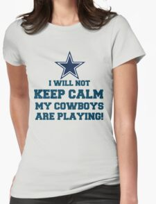 I Will Not Keep Calm My Cowboys Are Playing Womens Fitted T-Shirt
