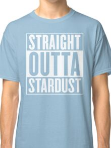Straight Outta Stardust Classic T-Shirt