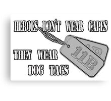 Dog Tags - Heroes Don't Wear Capes... Canvas Print