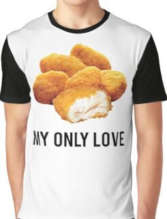 chicken nuggets  my only love Graphic T-Shirt