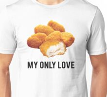 chicken nuggets  my only love Unisex T-Shirt