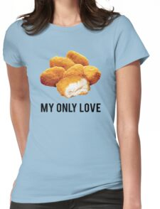 chicken nuggets  my only love Womens Fitted T-Shirt
