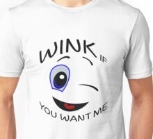 WINK IF YOU WANT ME Unisex T-Shirt