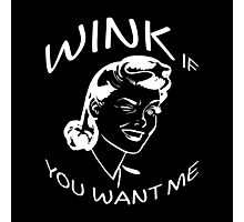 WINK IF YOU WANT ME Photographic Print