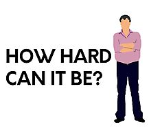 """""""How hard can it be?"""" original design Photographic Print"""