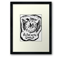 Needin' more time, my friends? Framed Print
