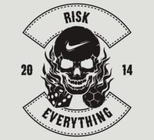 Risk Everything by InkedMograph