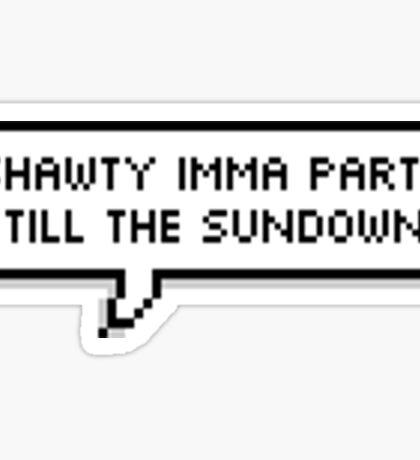 Shawty Imma Party Till The Sundown [[TRANSPARENT]] Sticker