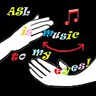 ASL is Music to My Eyes by EloiseArt
