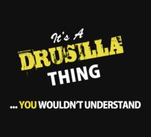 It's A DRUSILLA thing, you wouldn't understand !! T-Shirt