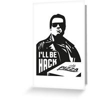 Terminator i'll be hack Greeting Card