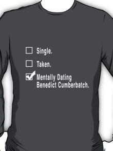 Single. Taken. Mentally Dating Benedict Cumberbatch. T-Shirt