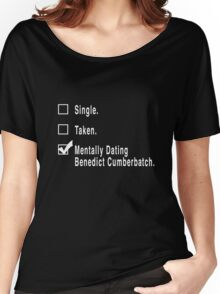 Single. Taken. Mentally Dating Benedict Cumberbatch. Women's Relaxed Fit T-Shirt