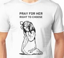 Pray For Her Right to Choose Unisex T-Shirt