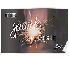 Be The Spark That Ignites The Fire Poster