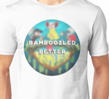 Bamboozled Better Unisex T-Shirt