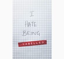 I HATE BEING LABELLED! Unisex T-Shirt