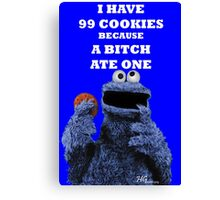 99 cookies because a bitch ate one Canvas Print