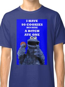 99 cookies because a bitch ate one Classic T-Shirt