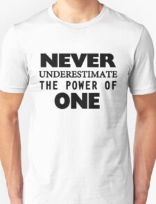 Never Underestimate The Power Of One Unisex T-Shirt